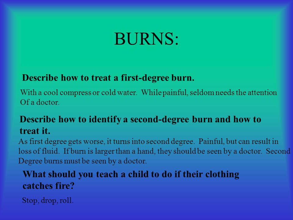 BURNS: Describe how to treat a first-degree burn.