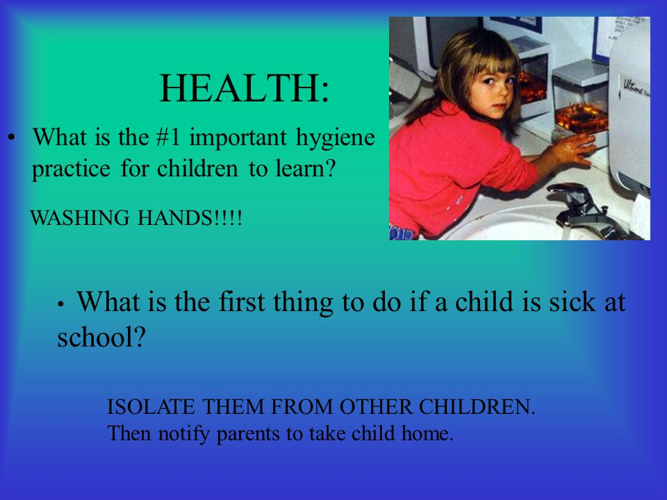 HEALTH: What is the #1 important hygiene practice for children to learn WASHING HANDS!!!!