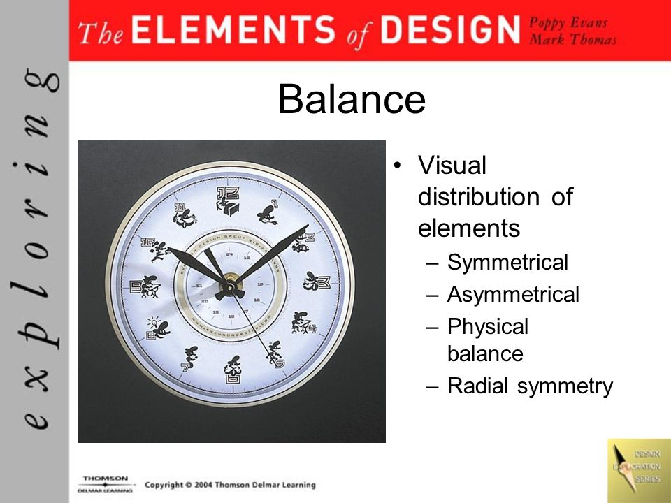 Balance Visual distribution of elements Symmetrical Asymmetrical