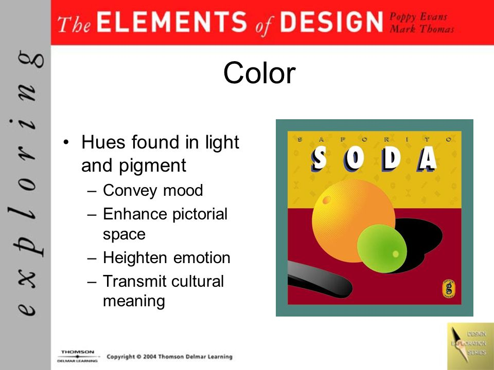 Color Hues found in light and pigment Convey mood