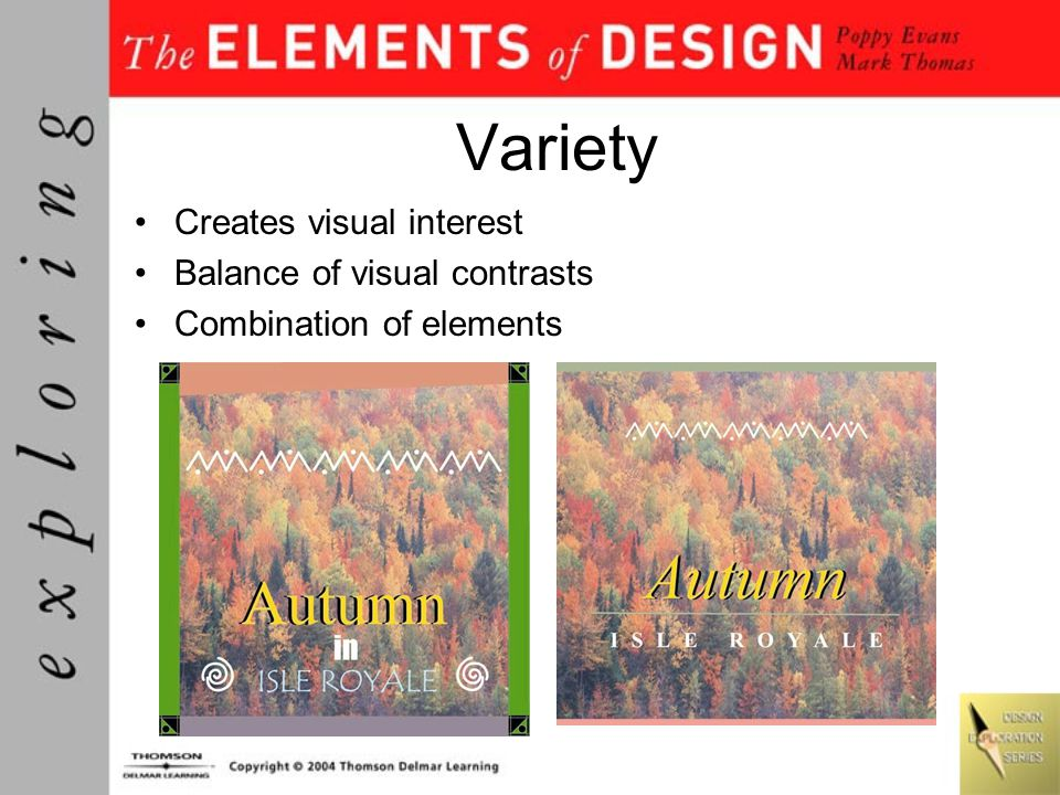 Variety Creates visual interest Balance of visual contrasts