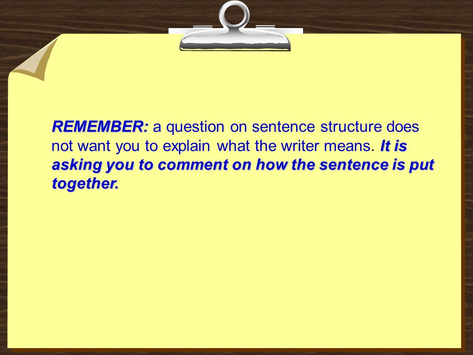 REMEMBER: a question on sentence structure does not want you to explain what the writer means.