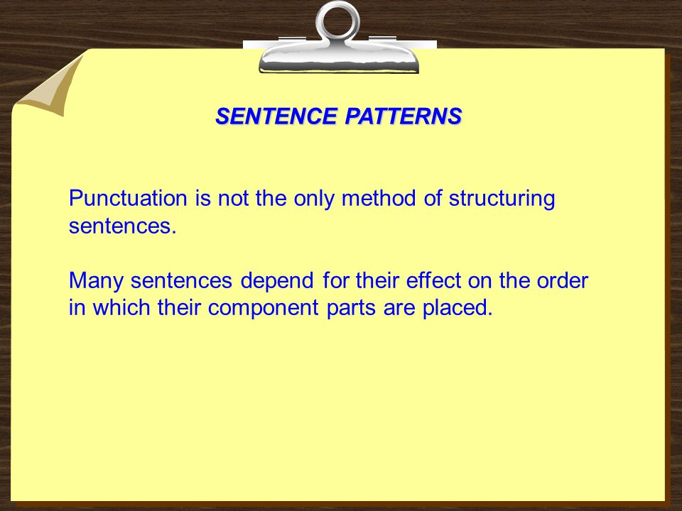 SENTENCE PATTERNS Punctuation is not the only method of structuring sentences.