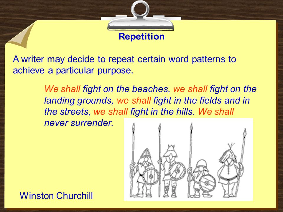 Repetition A writer may decide to repeat certain word patterns to achieve a particular purpose.
