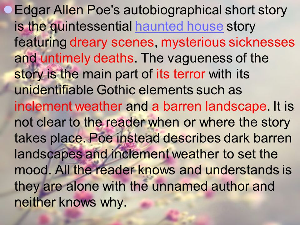 Edgar Allen Poe s autobiographical short story is the quintessential haunted house story featuring dreary scenes, mysterious sicknesses and untimely deaths.