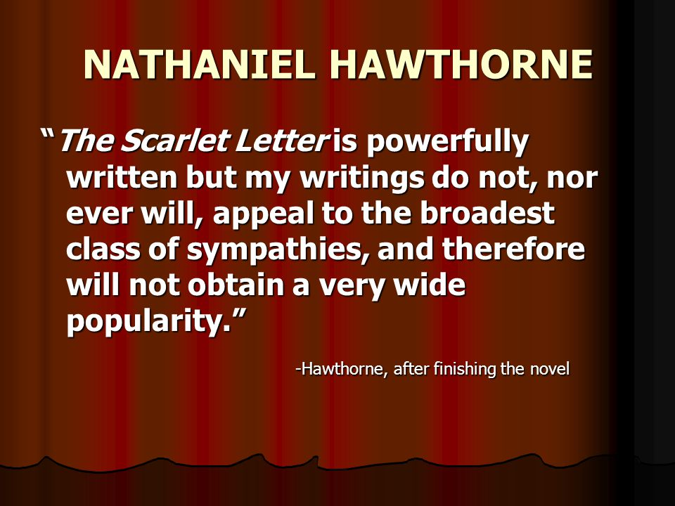 the background of nathaniel hawthorne and an analysis of his novel a scarlet letter When nathaniel's father—a ship's nathaniel hawthorne's novel the scarlet imaginative influence was supplied by nathaniel hawthorne's scarlet letter.
