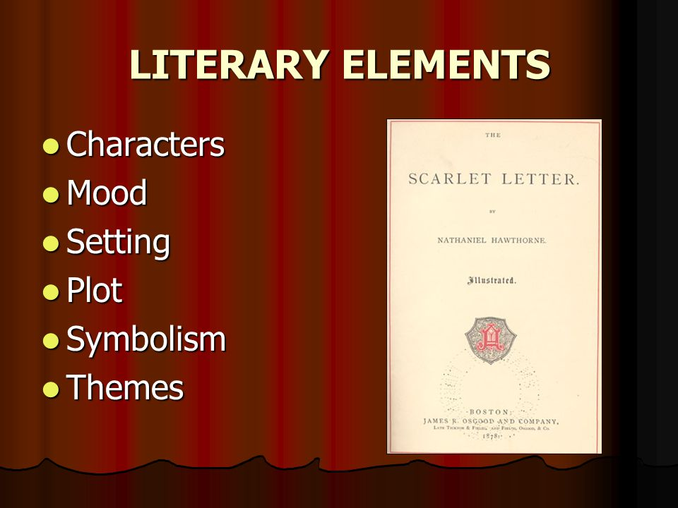 LITERARY ELEMENTS Characters Mood Setting Plot Symbolism Themes
