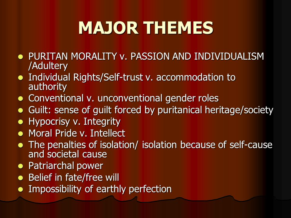 MAJOR THEMES PURITAN MORALITY v. PASSION AND INDIVIDUALISM /Adultery