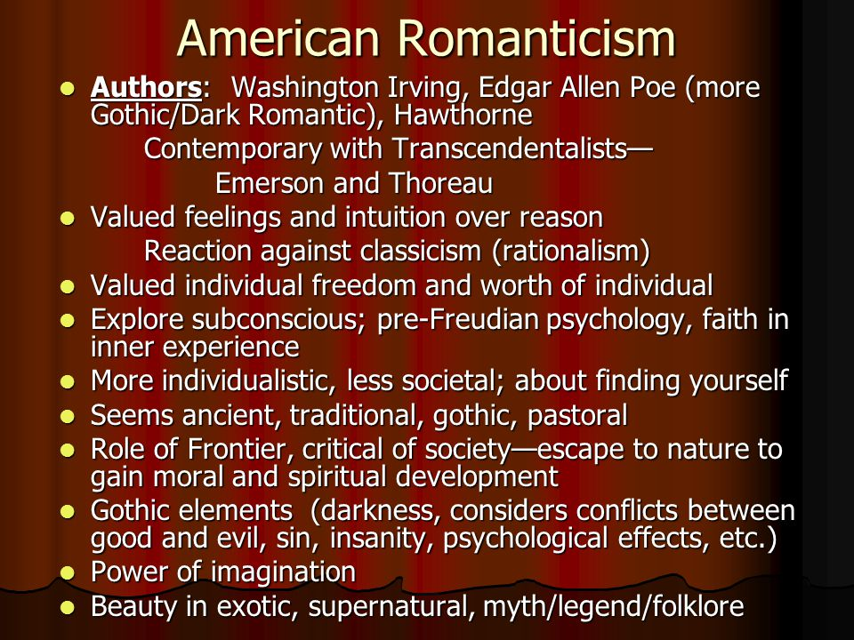 American Romanticism Authors: Washington Irving, Edgar Allen Poe (more Gothic/Dark Romantic), Hawthorne.