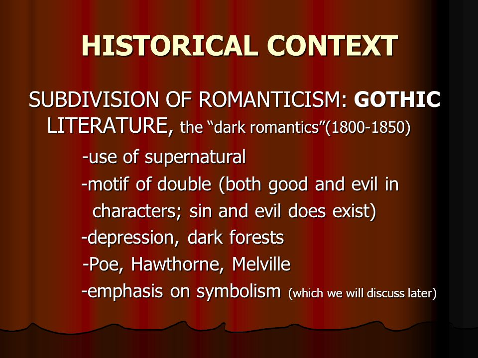 HISTORICAL CONTEXT SUBDIVISION OF ROMANTICISM: GOTHIC LITERATURE, the dark romantics (1800-1850) -use of supernatural.