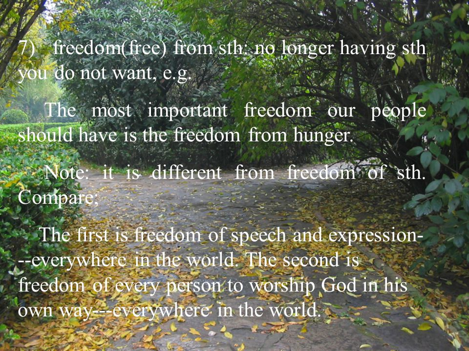 7) freedom(free) from sth: no longer having sth you do not want, e.g.