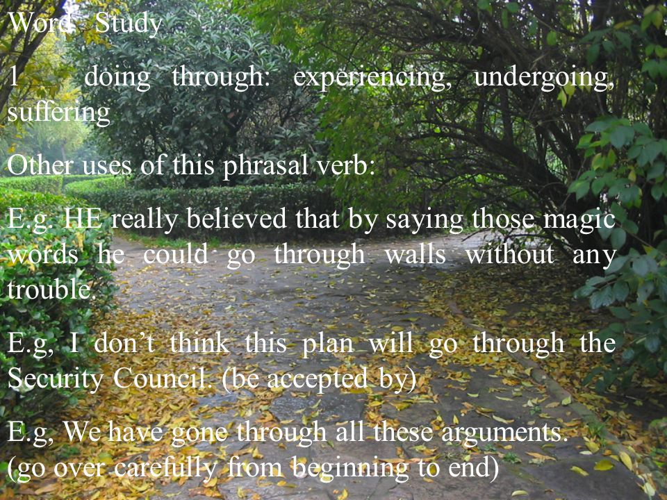 Word Study 1 doing through: experiencing, undergoing, suffering. Other uses of this phrasal verb: