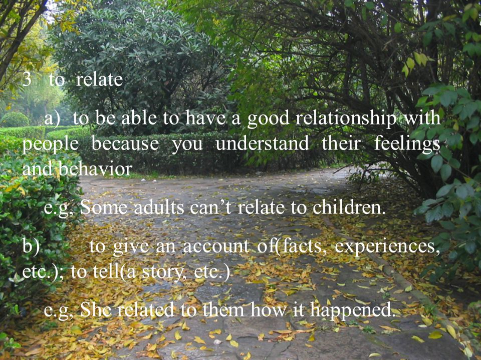 3 to relate a) to be able to have a good relationship with people because you understand their feelings and behavior.