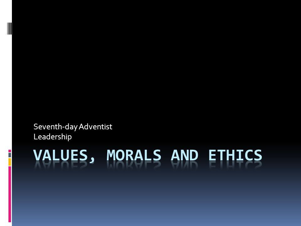 Values, Morals and Ethics