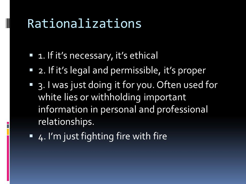 Rationalizations 1. If it's necessary, it's ethical