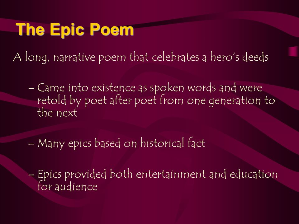 The Epic Poem A long, narrative poem that celebrates a hero's deeds