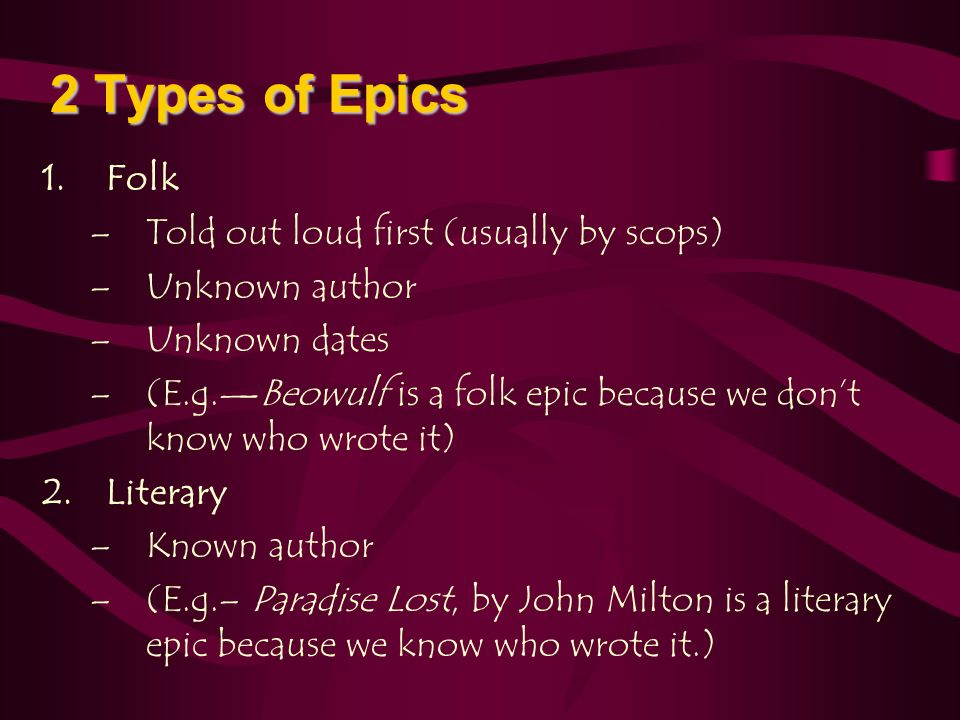 2 Types of Epics Folk Told out loud first (usually by scops)
