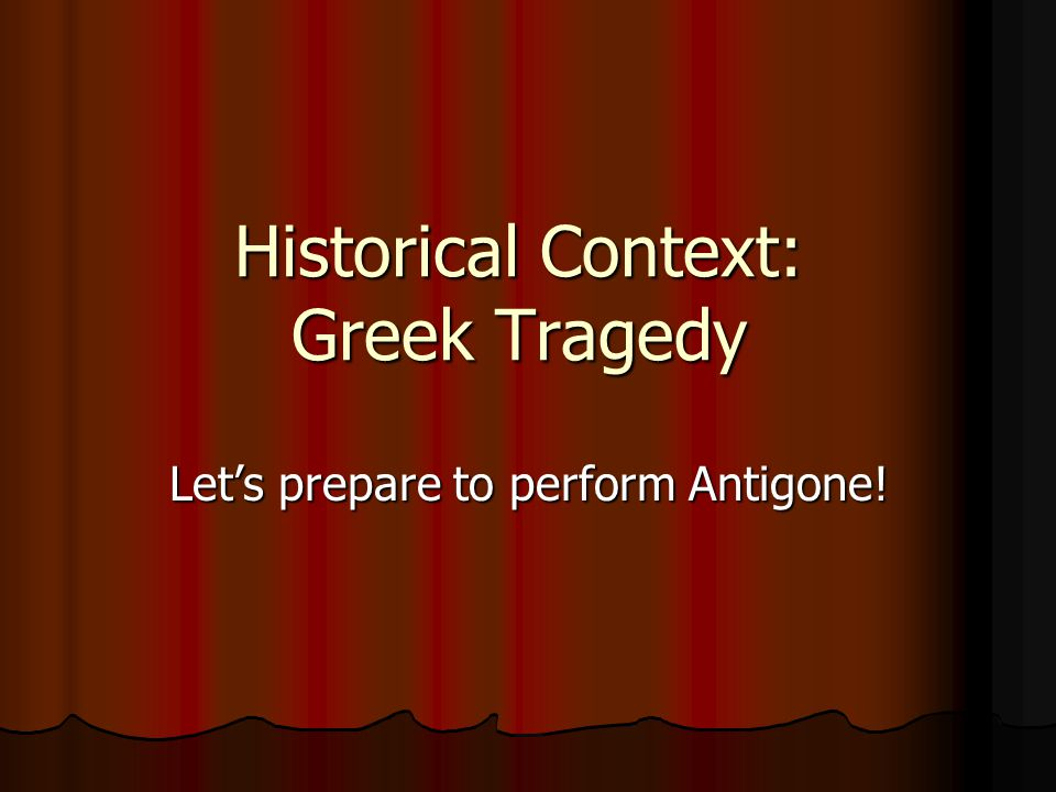 Historical Context: Greek Tragedy