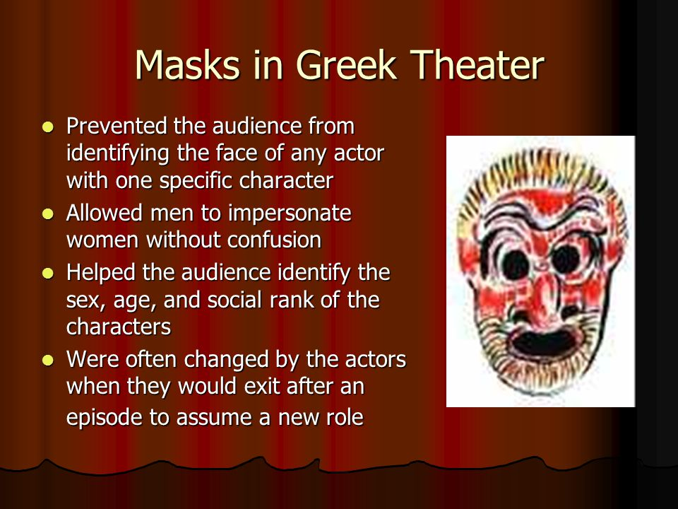 Masks in Greek Theater Prevented the audience from identifying the face of any actor with one specific character.