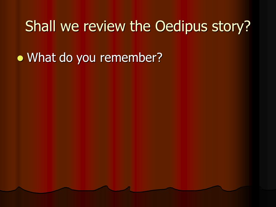 Shall we review the Oedipus story