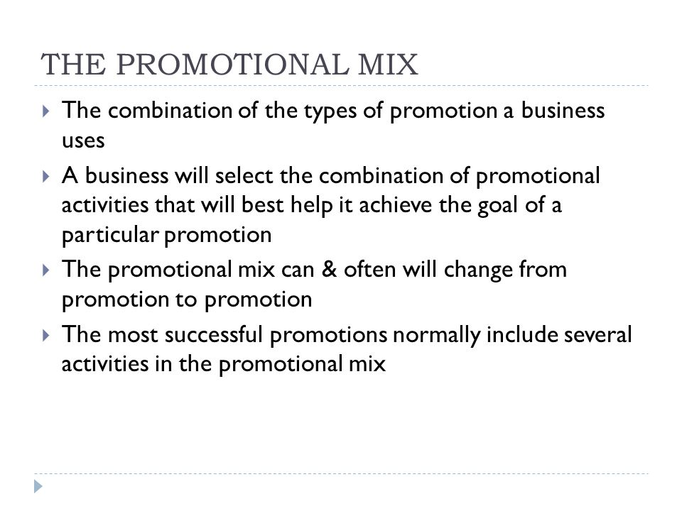 THE PROMOTIONAL MIX The combination of the types of promotion a business uses.