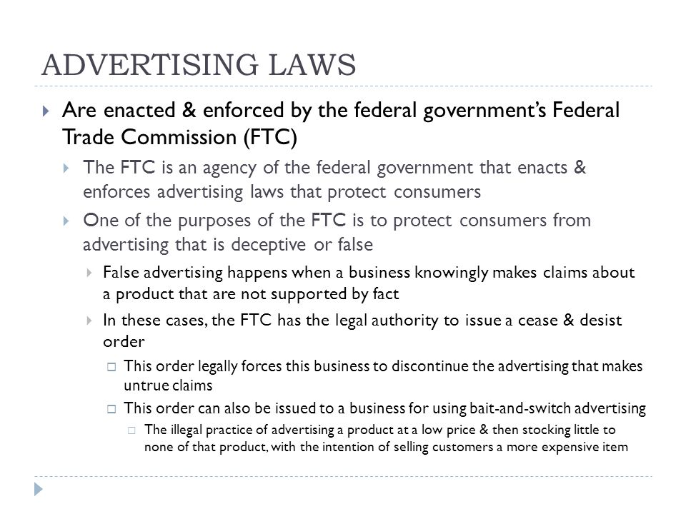ADVERTISING LAWS Are enacted & enforced by the federal government's Federal Trade Commission (FTC)