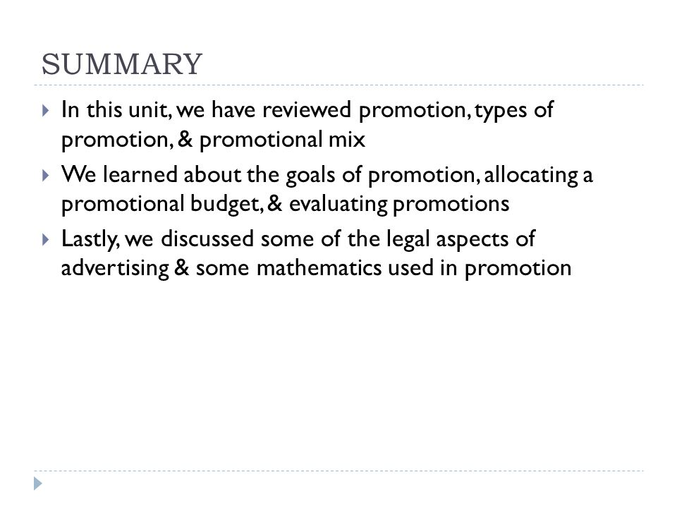 SUMMARY In this unit, we have reviewed promotion, types of promotion, & promotional mix.