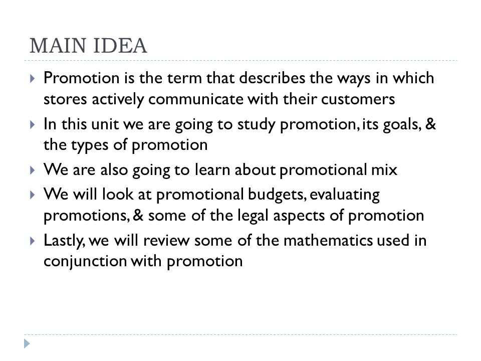 MAIN IDEA Promotion is the term that describes the ways in which stores actively communicate with their customers.