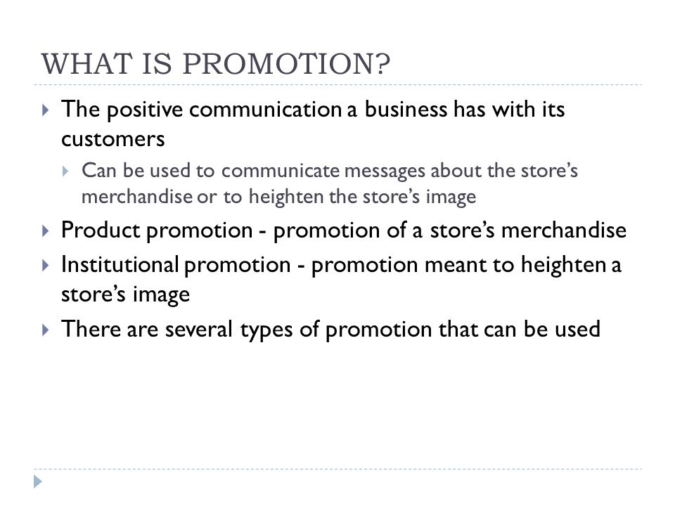 WHAT IS PROMOTION The positive communication a business has with its customers.