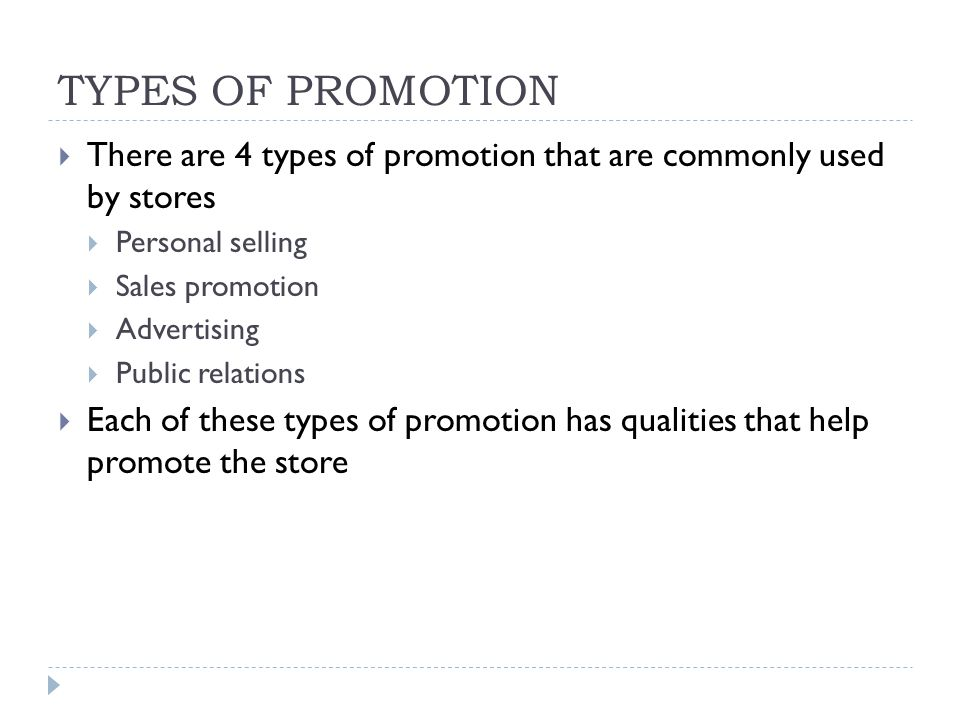 TYPES OF PROMOTION There are 4 types of promotion that are commonly used by stores. Personal selling.