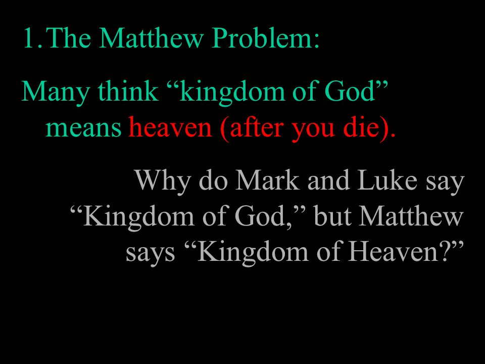 The Matthew Problem: Many think kingdom of God means heaven (after you die).