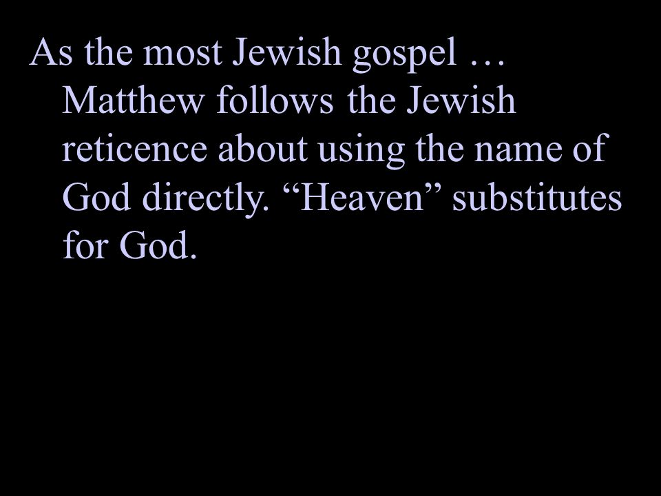 As the most Jewish gospel … Matthew follows the Jewish reticence about using the name of God directly.
