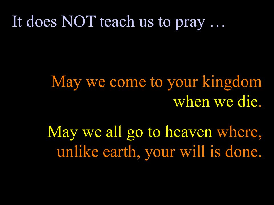 It does NOT teach us to pray …