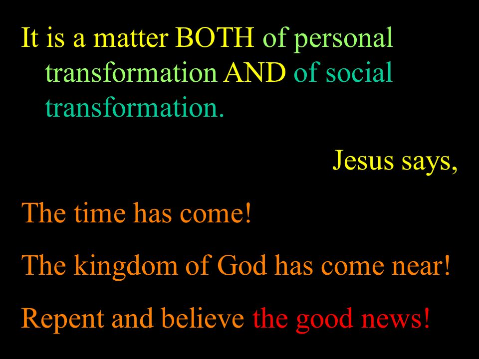 It is a matter BOTH of personal transformation AND of social transformation.