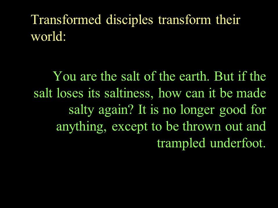 Transformed disciples transform their world: