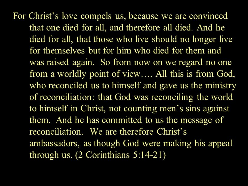 For Christ's love compels us, because we are convinced that one died for all, and therefore all died.