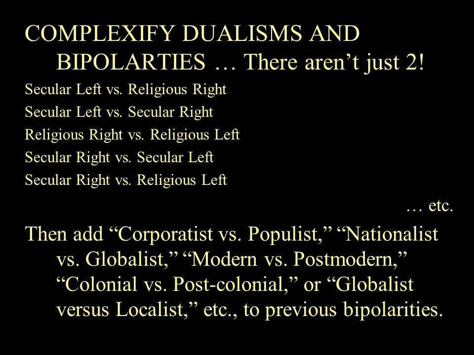 COMPLEXIFY DUALISMS AND BIPOLARTIES … There aren't just 2!