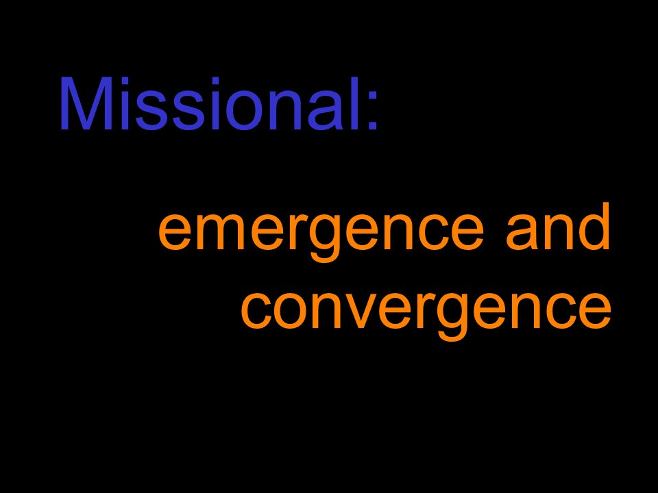 Missional: emergence and convergence