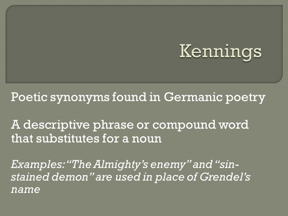 Kennings Poetic synonyms found in Germanic poetry