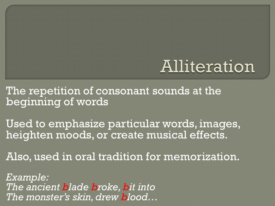 Alliteration The repetition of consonant sounds at the beginning of words.