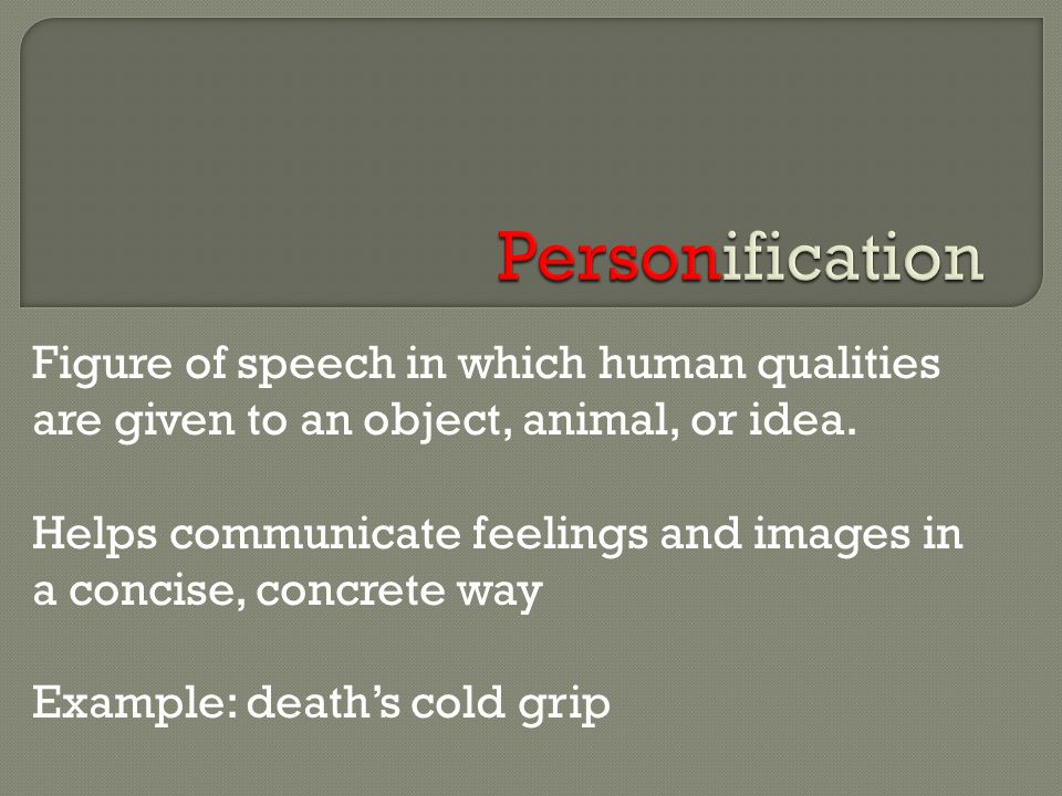 Personification Figure of speech in which human qualities are given to an object, animal, or idea.