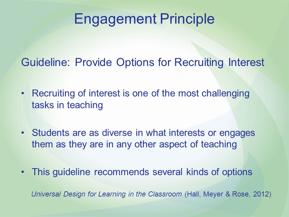 Engagement Principle Guideline: Provide Options for Recruiting Interest. Recruiting of interest is one of the most challenging tasks in teaching.