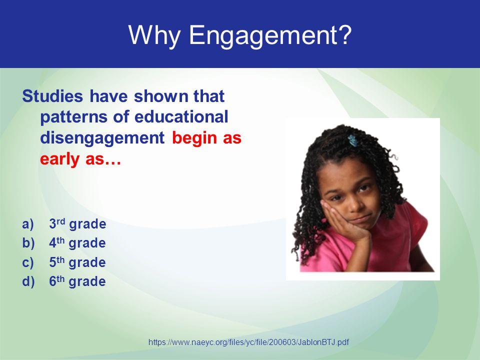 Why Engagement Studies have shown that patterns of educational disengagement begin as early as… 3rd grade.