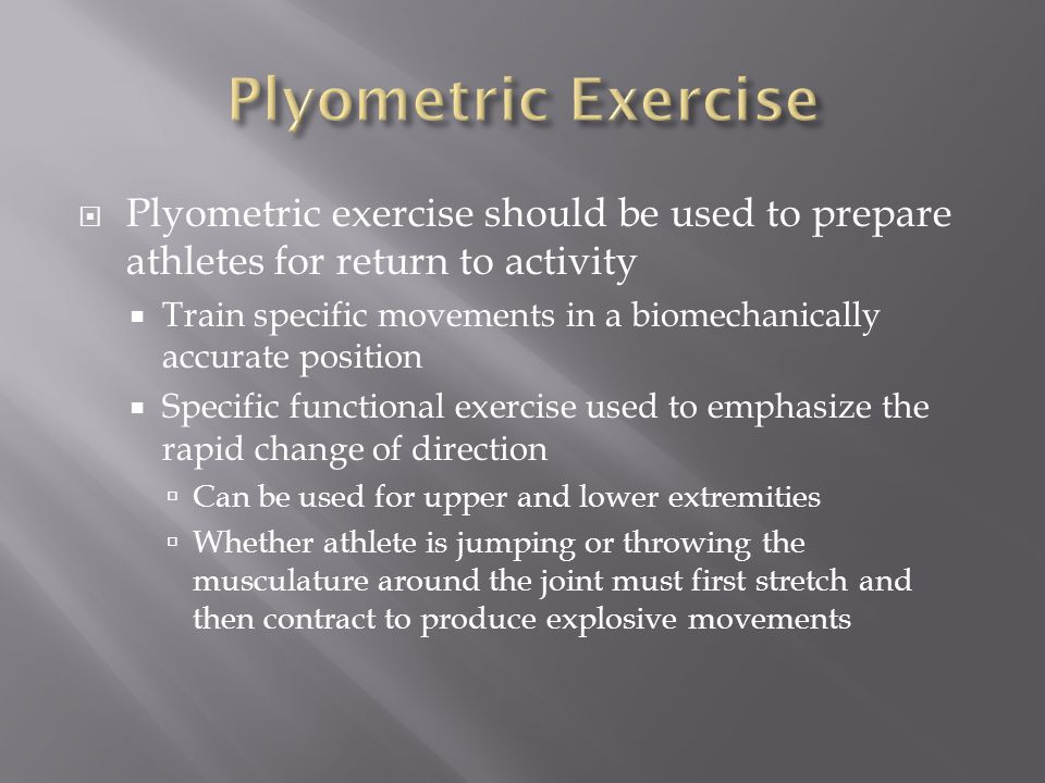 Plyometric Exercise Plyometric exercise should be used to prepare athletes for return to activity.