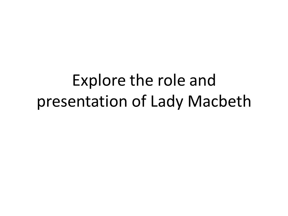Explore the role and presentation of Lady Macbeth