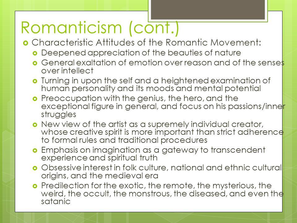 Romanticism (cont.) Characteristic Attitudes of the Romantic Movement: