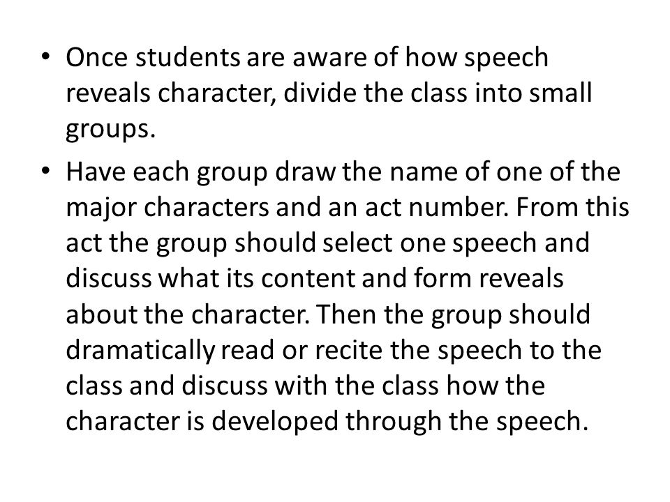 Once students are aware of how speech reveals character, divide the class into small groups.