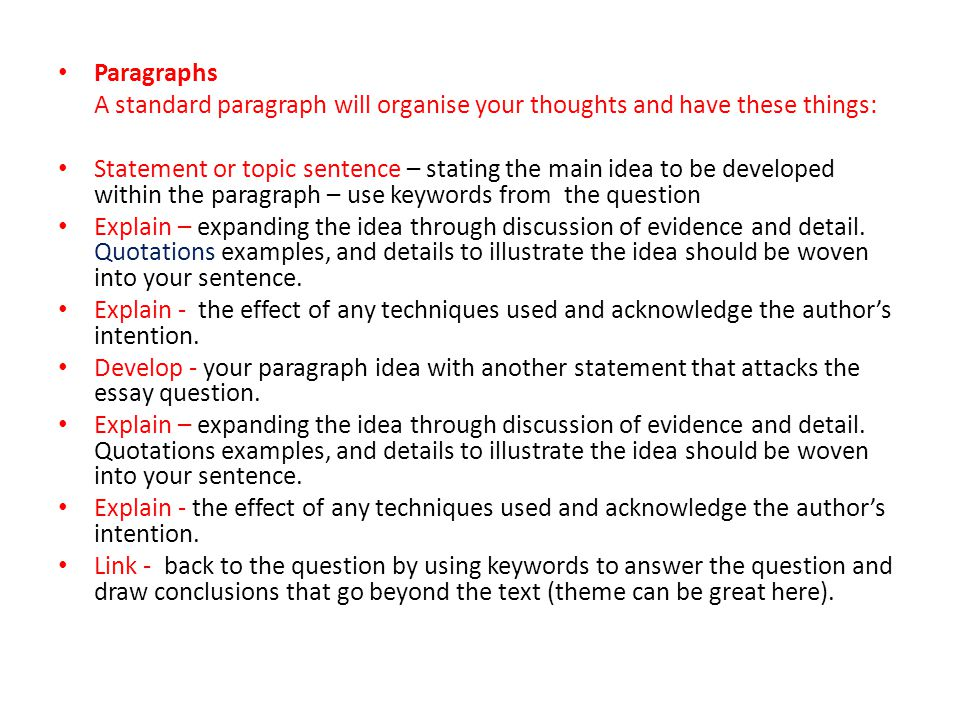 Paragraphs A standard paragraph will organise your thoughts and have these things: