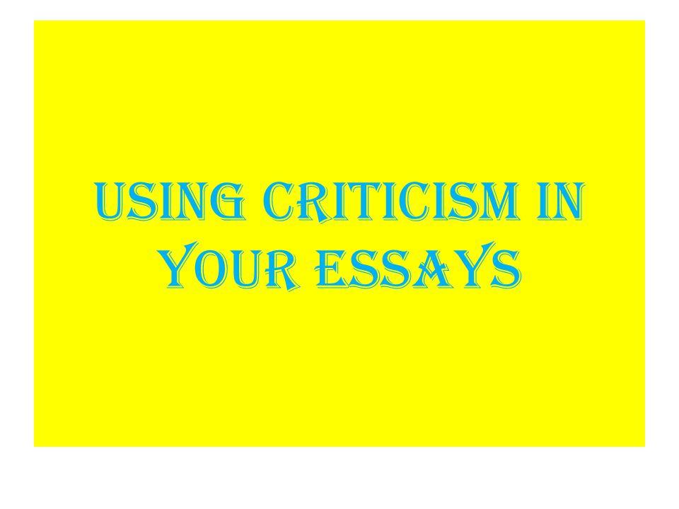 Using Criticism in your essays