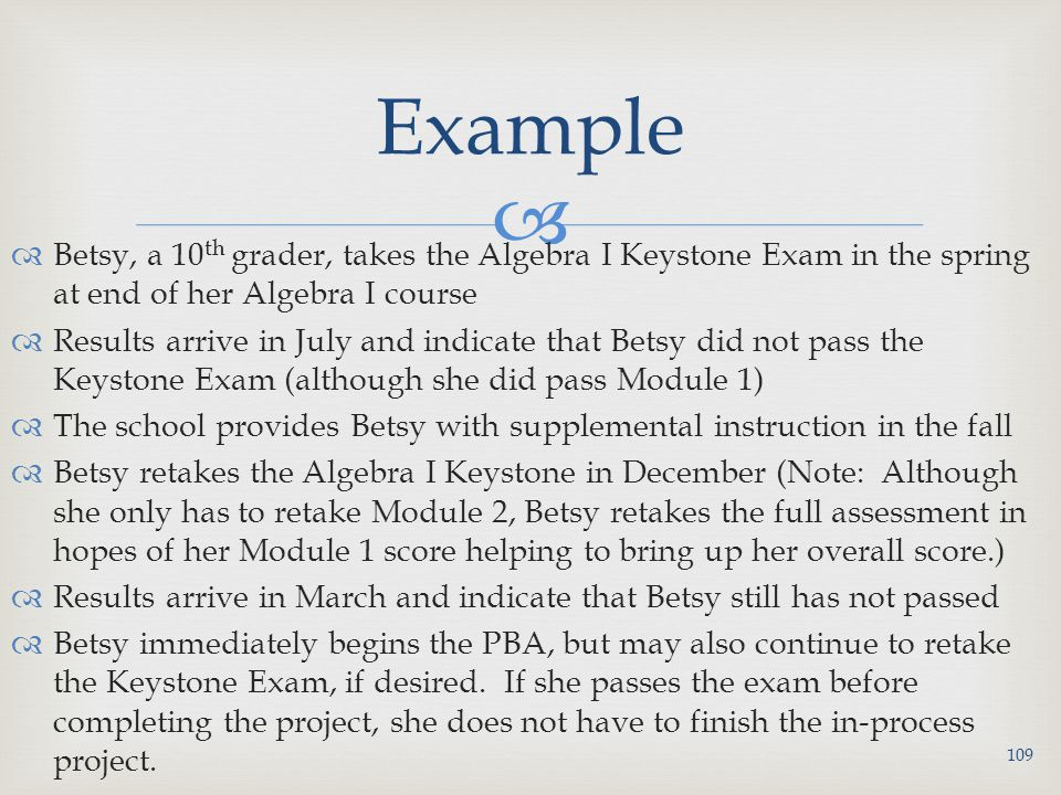 Example Betsy, a 10th grader, takes the Algebra I Keystone Exam in the spring at end of her Algebra I course.
